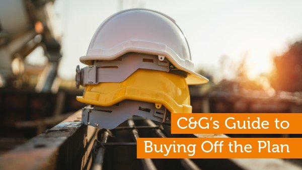 C&G's Guide to Buying Off the Plan