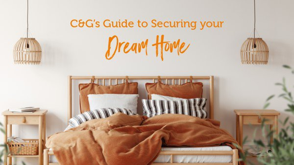 C&G's Guide to Securing your Dream Home
